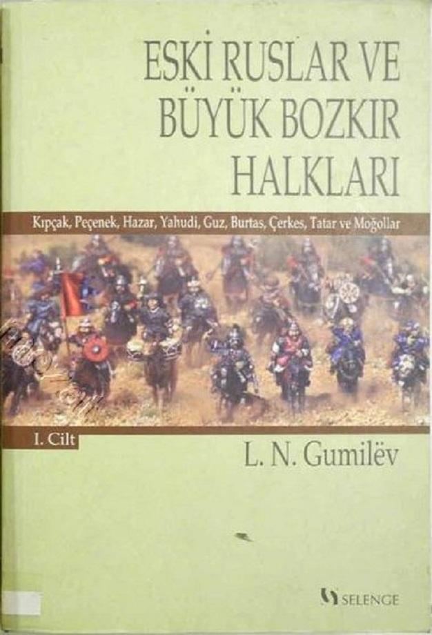L. N. Gumilëv. Eski Ruslar ve Büyük Bozkır Halkları. 1. Cilt (2006)