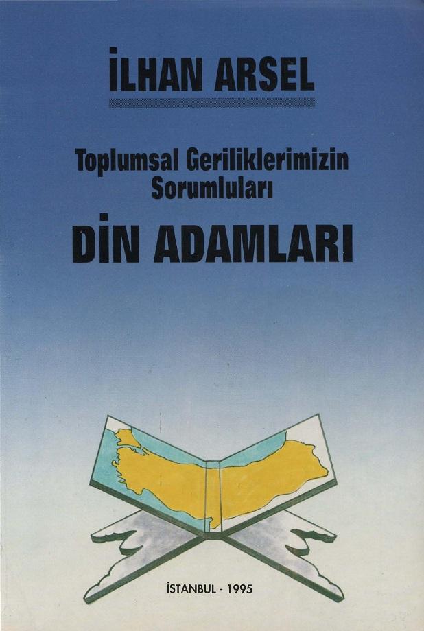 İlhan Arsel. Toplumsal geriliklerimizin sorumluları din adamları (1995)