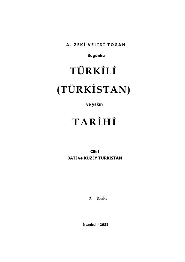 A. Zeki Velidî Togan. Bugünkü Türkili (Türkistan) ve Yakın Tarihi. 1. Cilt. 2. Baskı (1981)