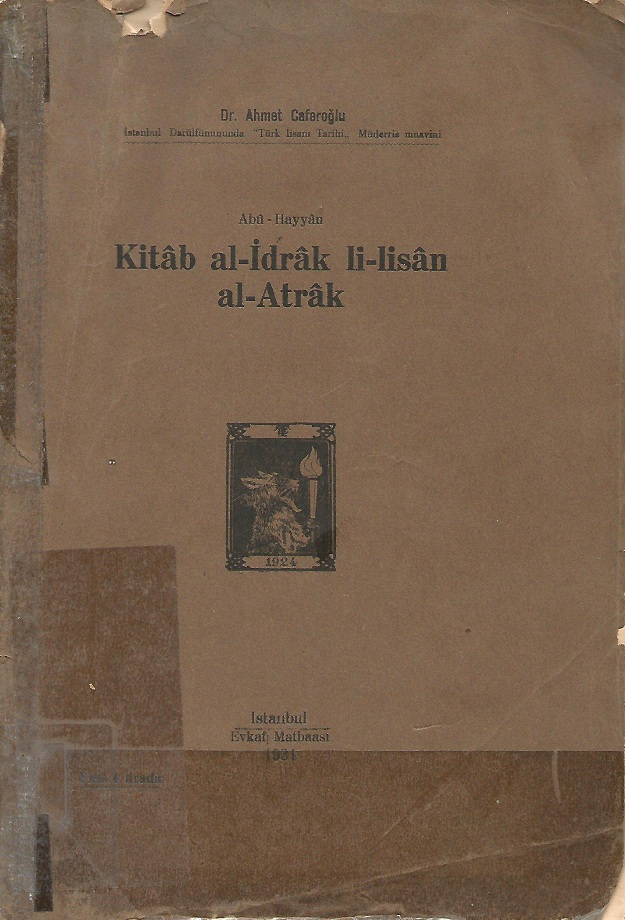 Ahmet Caferoğlu. Abû Hayyân, Kitâb al–İdrâk li–lisân al–Atrâk (1931)