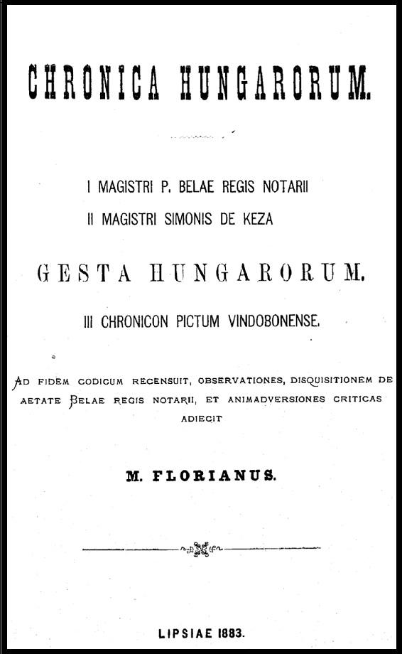 Chronica Hungarorum: I. magistri P. Belae regis notarii; II. magistri Simonis de Keza; Gesta Hungarorum: III. Chronicon pictum Vindobonense (1883)