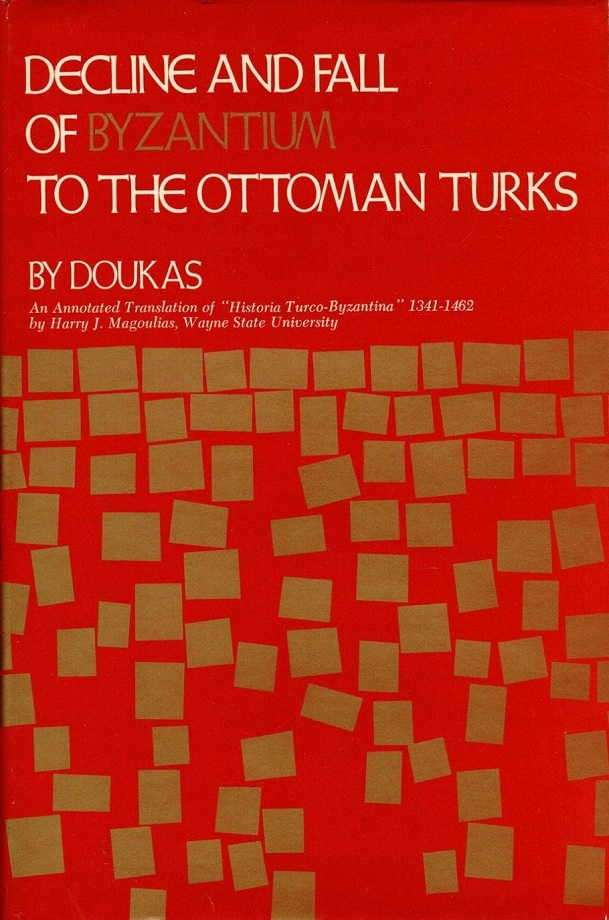 Doukas. Decline and fall of Byzantium to the Ottoman Turks (1975)