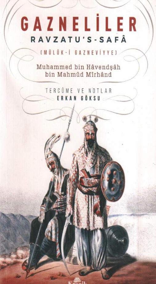 Muhammed bin Hâvendşâh bin Mûhmud Mîrhând. Gazneliler: Ravzatu's–Safâ, Mülûk–i Gazneviyye (2017)