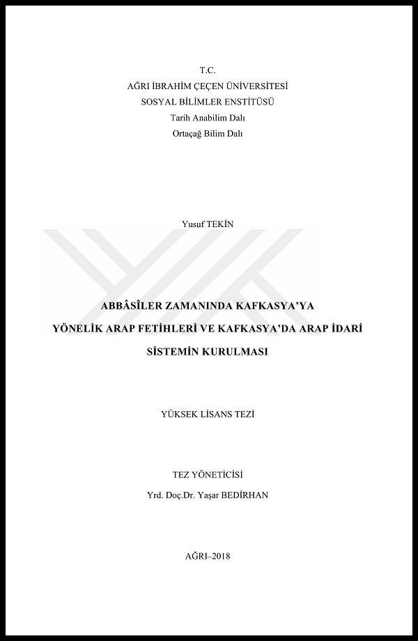 Yusuf Tekin. Abbâsîler zamanında Kafkasya'ya yönelik Arap fetihleri ve Kafkasya'da Arap idari sistemin kurulması. Yüksek Lisans Tezi (2018)