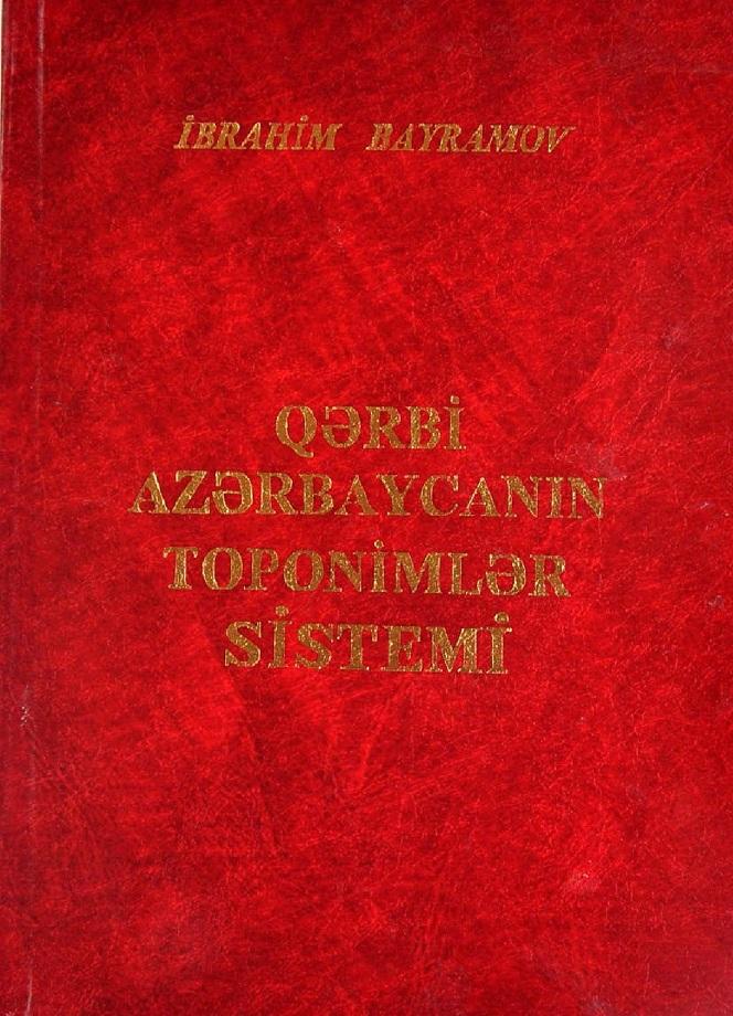 Bayramov İ. M. Qərbi Azərbaycanın toponimlər sistemi (2005)