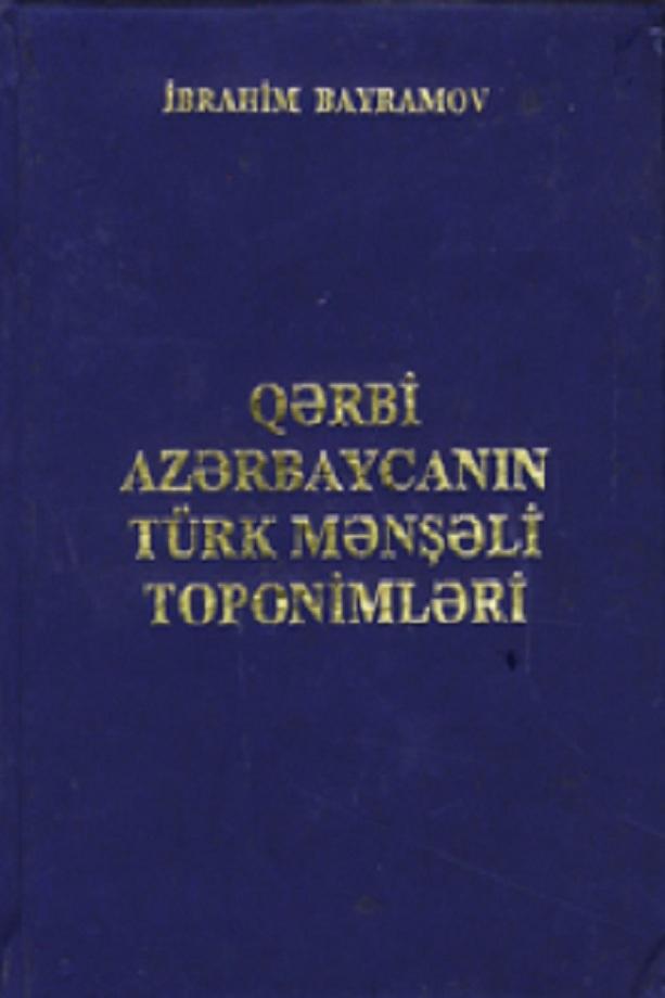 Bayramov İ. M. Qərbi Azərbaycanın türk mənşəli toponimləri (2002)