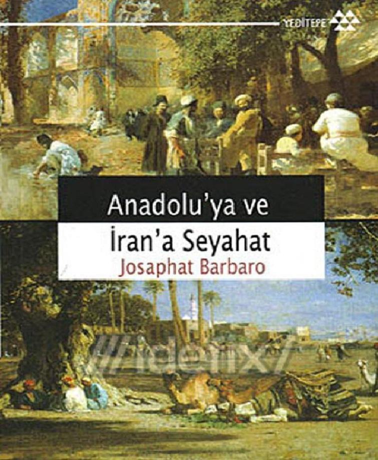 Giosafat Barbaro. Anadolu'ya ve İran'a Seyahat (2009)