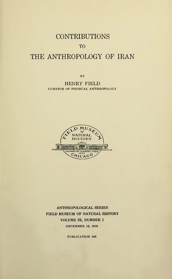 Henry Field. Contributions to the anthropology of Iran (1939)