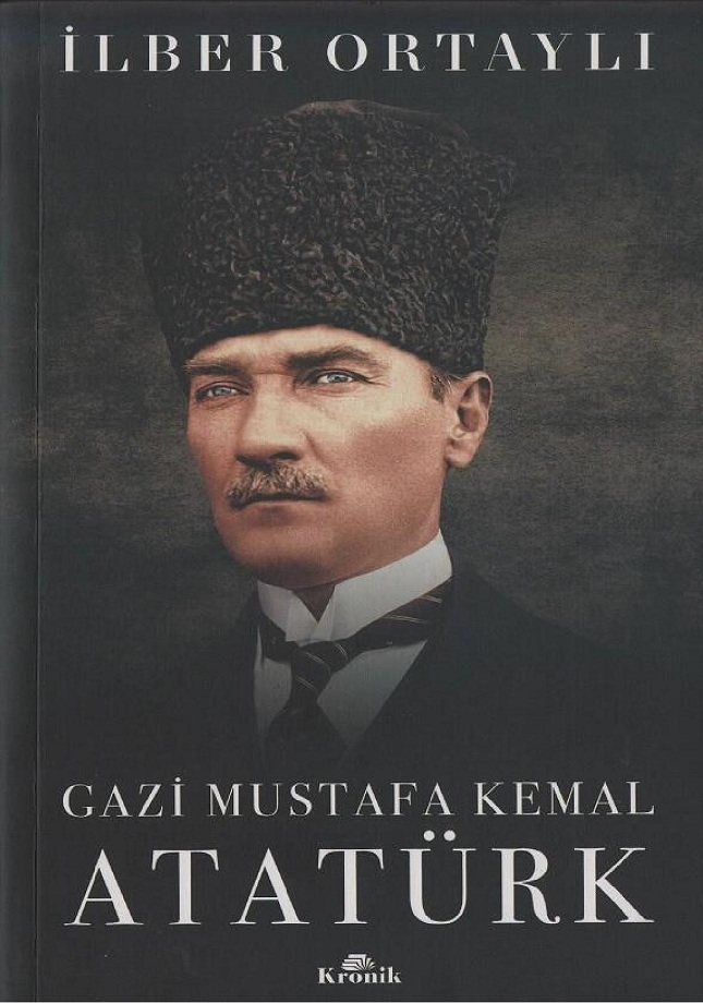 İlber Ortaylı. Gazi Mustafa Kemal Atatürk (2018)