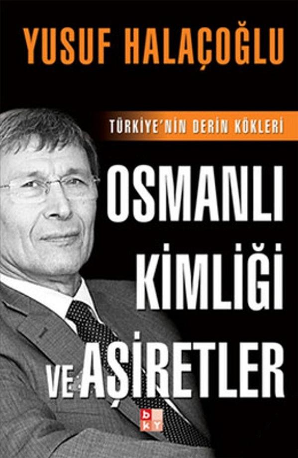 Yusuf Halaçoğlu. Osmanlı Kimliği ve Aşiretler (2010)