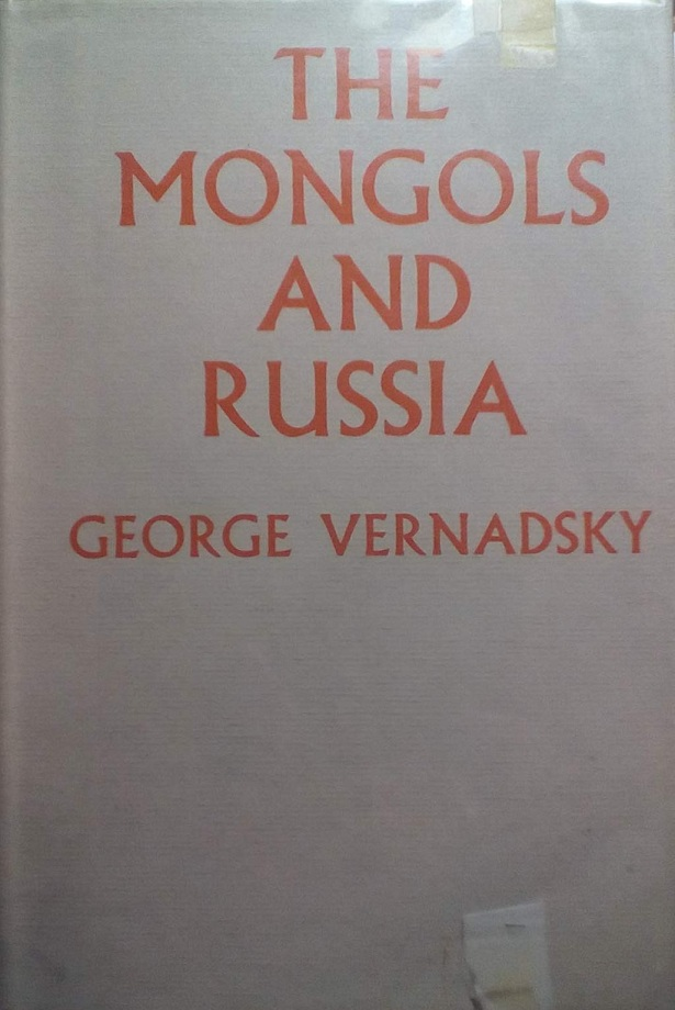 George Vernadsky. The Mongols and Russia (1959)