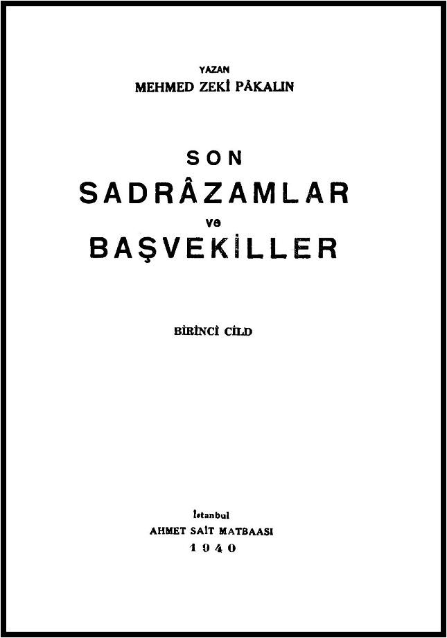 Mehmet Zeki Pâkalın. Son sadrâzamlar ve başvekiller. 1. Cild (1940)