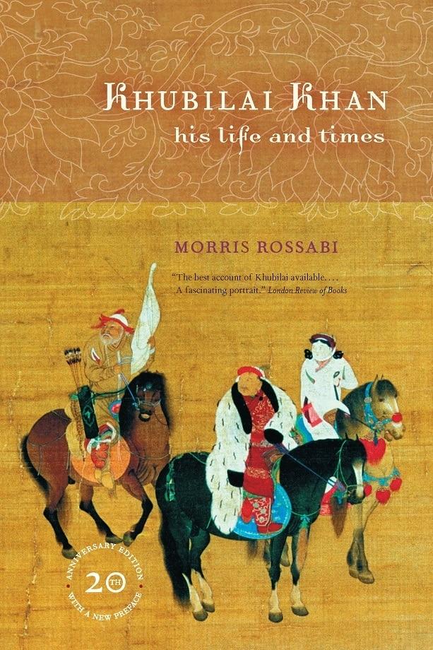 Morris Rossabi. Khubilai Khan: his life and times (2009)
