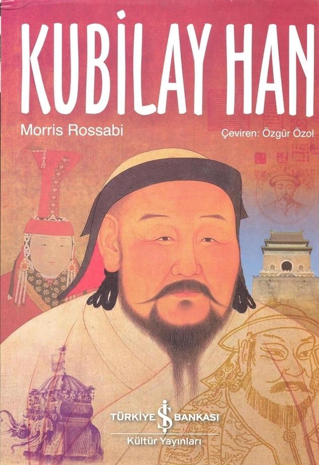 Morris Rossabi. Kubilay Han: yaşamı ve dönemi (2015)