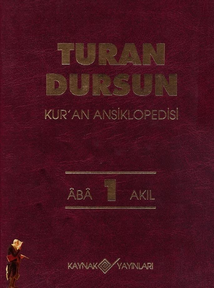 Turan Dursun. Kur'an Ansiklopedisi. 1. Cilt: Âbâ-Akıl (1994)