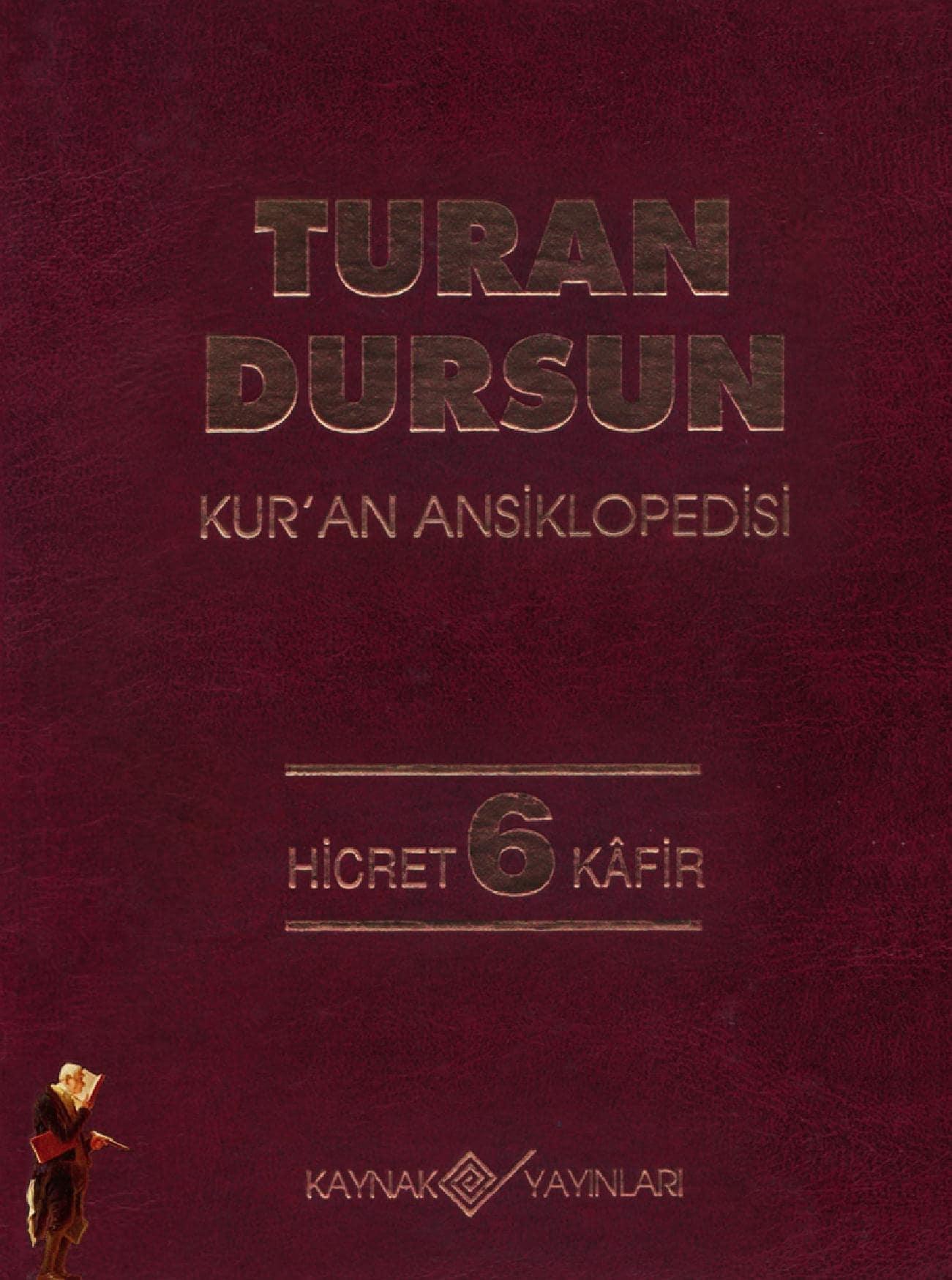 Turan Dursun. Kur'an Ansiklopedisi. 6. Cilt: Hicret-Kâfir (1994)