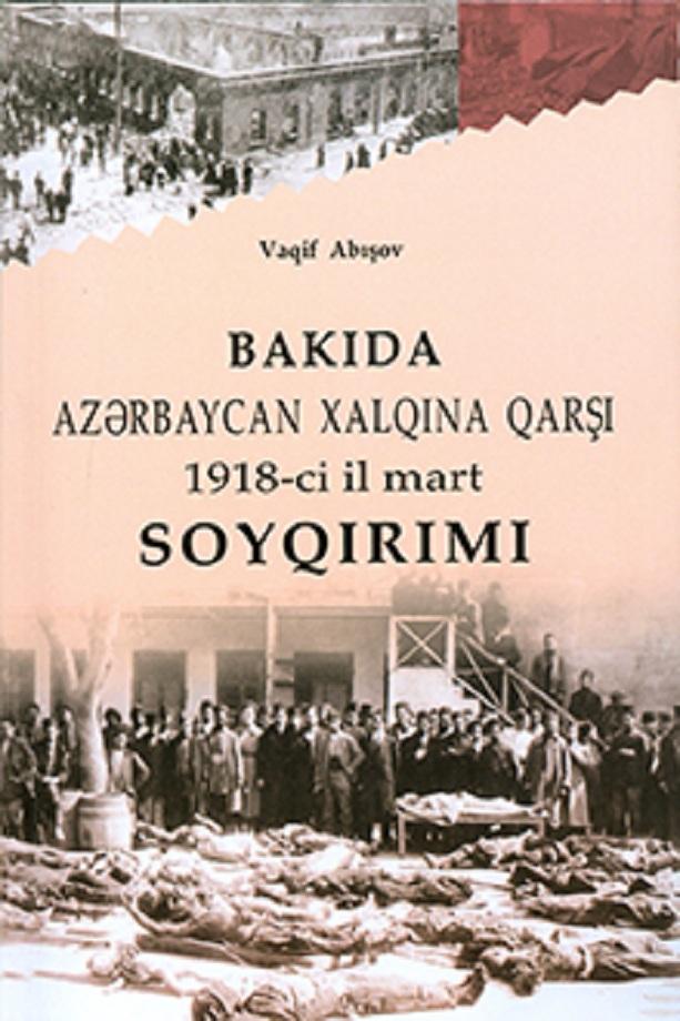 Abışov V. Ş. Bakıda Azərbaycan xalqına qarşı 1918-ci il mart soyqırımı (2014)