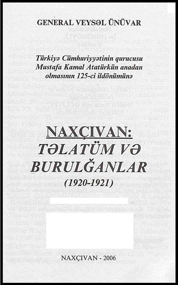 General Veysəl Ünüvar. Naxçıvan: təlatüm və burulğanlar, 1920-1921 (2006)