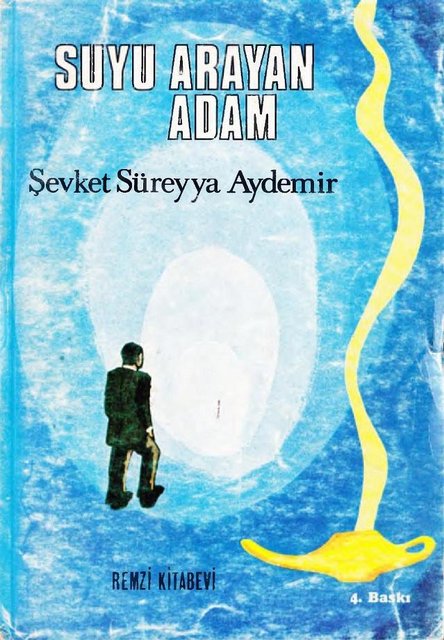 Şevket Süreyya Aydemir. Suyu arayan adam (1971)