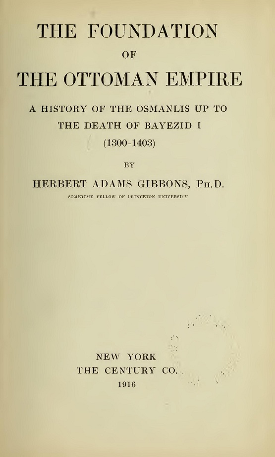 Herbert Adams Gibbons. The Foundation of the Ottoman Empire (1916)
