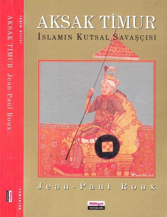 Jean-Paul Roux. Aksak Timur: İslamın kutsal savaşçısı (1994)