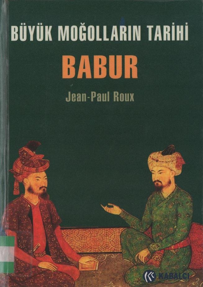 Jean-Paul Roux. Babur: Büyük Moğolların tarihi (2008)