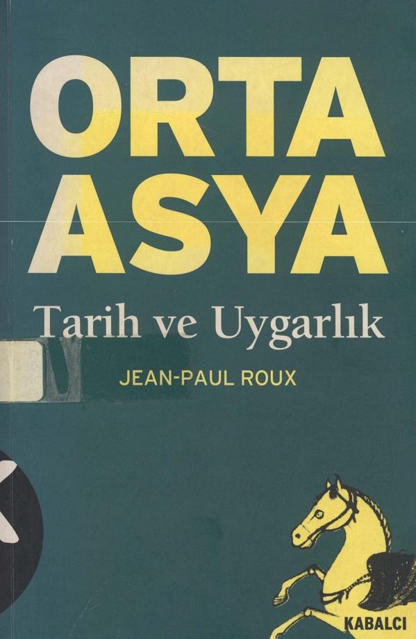 Jean-Paul Roux. Orta Asya: tarih ve uygarlık (2001)