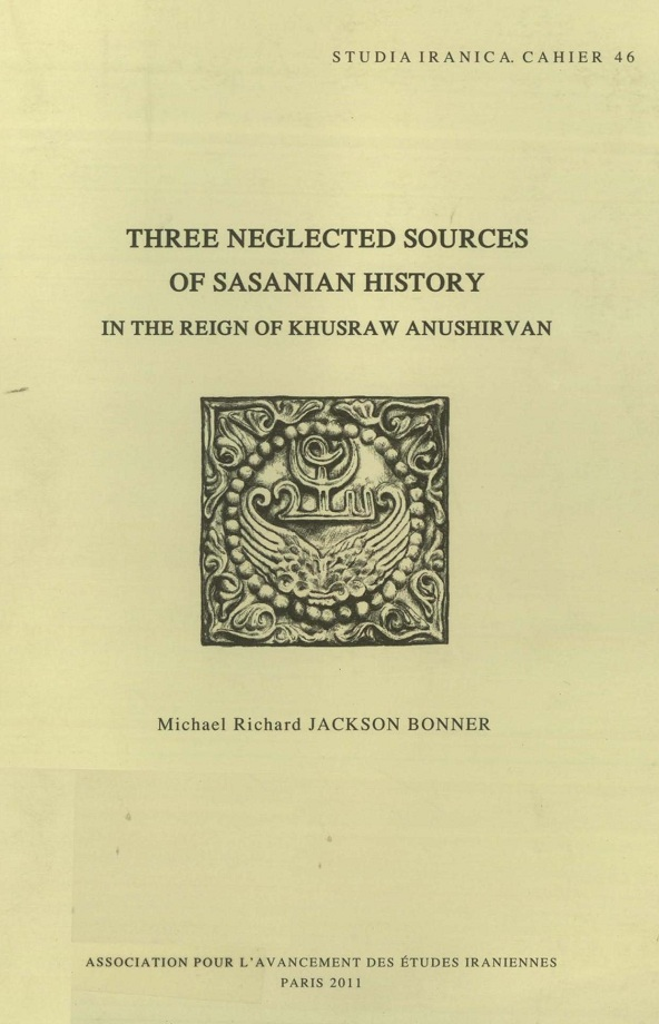 Michael Richard Jackson Bonner. Three neglected sources of Sasanian history in the reign of Khusraw Anushirvan (2011)