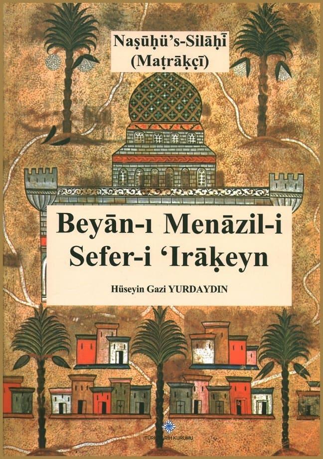 Naṣūḥü's-Silāḥī (Maṭrāḳçı̄). Beyān-ı menāzil-i sefer-i ʻIrākeyn-i Sulṭān Süleymān Hān (1976)