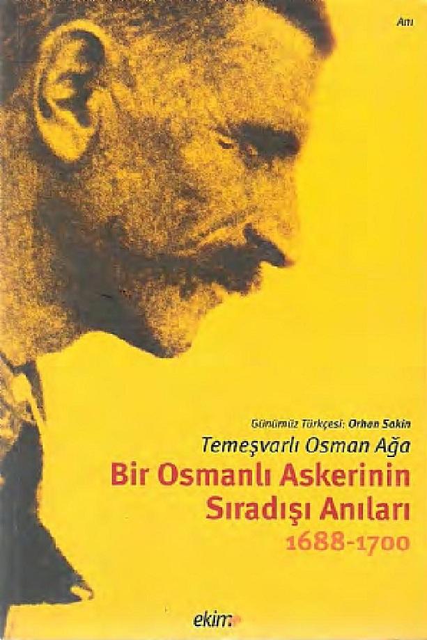 Temeşvarlı Osman Ağa. Bir Osmanlı askerinin sıradışı anıları, 1688-1700 (2008)