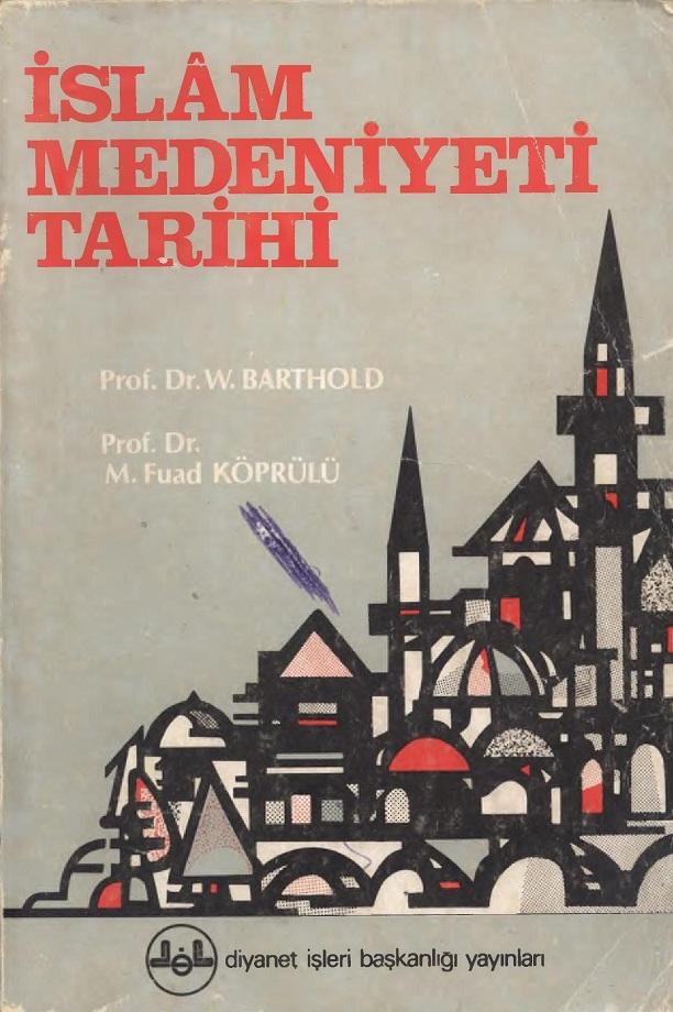 Wilhelm Barthold. İslâm medeniyeti tarihi (1984)