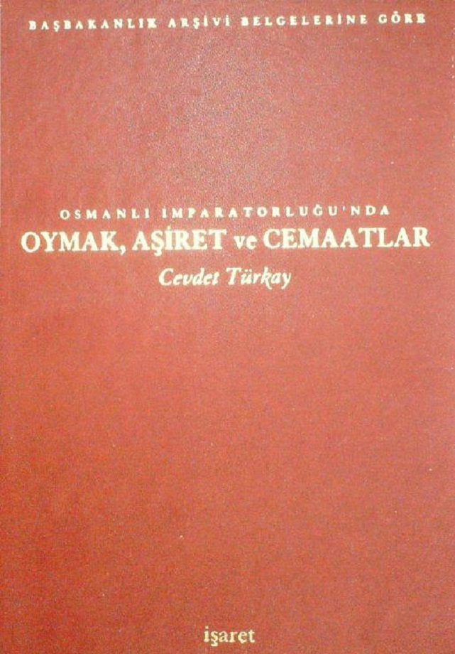 Cevdet Türkay. Osmanlı İmparatorluğu'nda oymak, aşiret ve cemaatlar (2001)