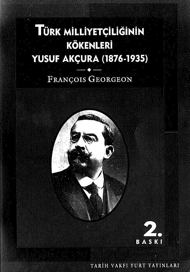 François Georgeon. Türk milliyetçiliğinin kökenleri: Yusuf Akçura, 1876-1935 (1996)