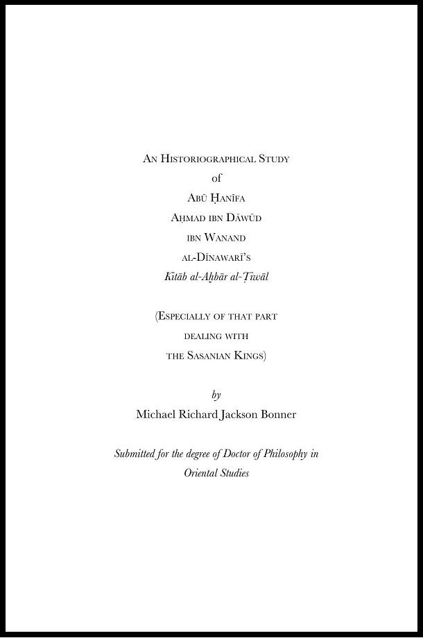Michael Richard Jackson Bonner. An historiographical study of Abū Ḥanīfa Aḥmad ibn Dāwūd ibn Wanand al-Dīnawarī's Kitāb al-Aḫbār al-Ṭiwāl (2014)