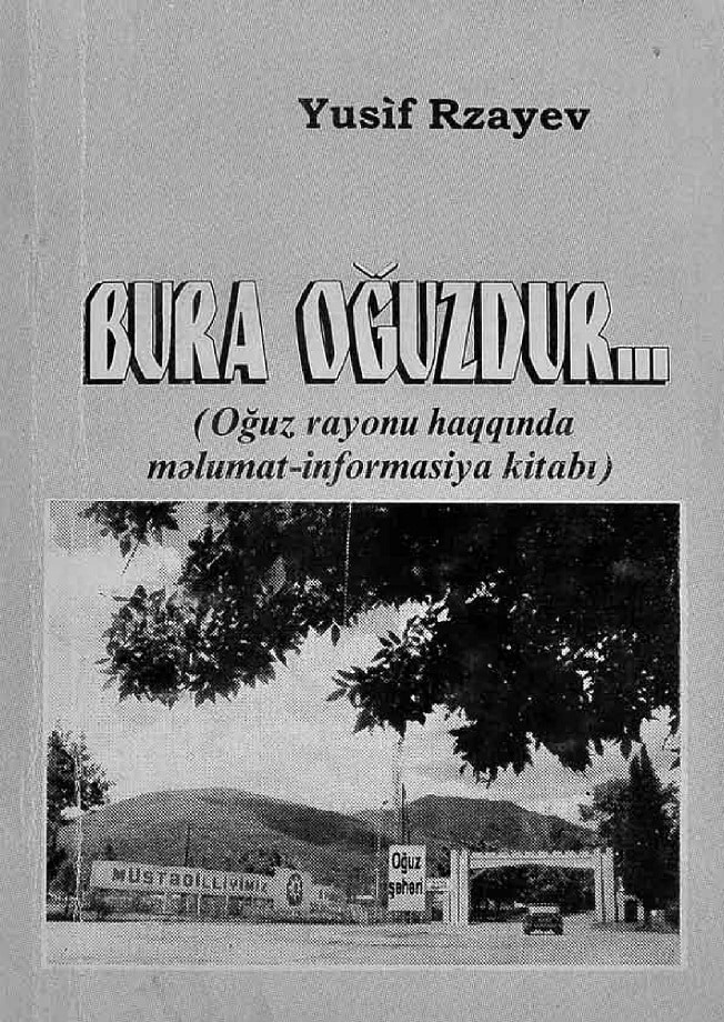 Rzayev Y. K. Bura Oğuzdur: Oğuz rayonu haqqında məlumat-informasiya kitabı (2004)