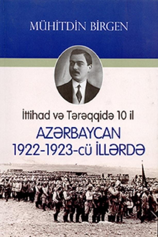 Mühitdin Birgen. İttihad və Tərəqqidə on il: Azərbaycan 1922-1923-cü illərdə (2015)