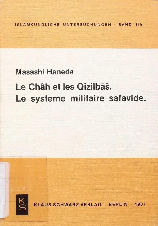 Masashi Haneda. Le châh et les Qizilbāš: le système militaire safavide (1987)