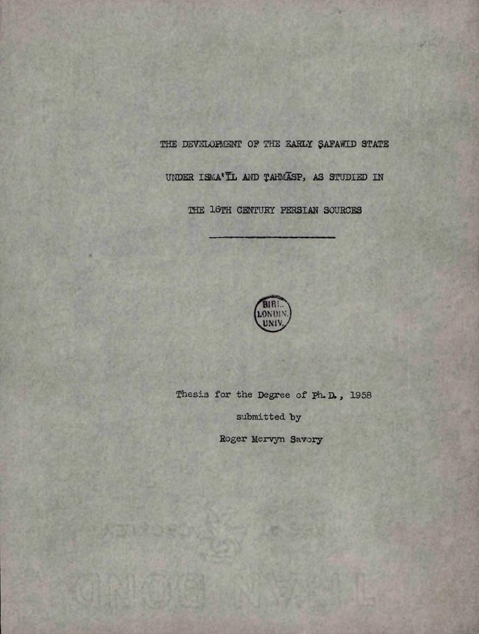 Roger Mervyn Savory. The development of the early Safawid state under Isma'il and Tahmasp as studied in the 16th century Persian sources (1958)