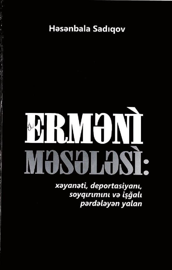 Sadıqov H. H. Erməni məsələsi: xəyanəti, deportasiyanı, soyqırımını və işğalı pərdələyən yalan (2012)