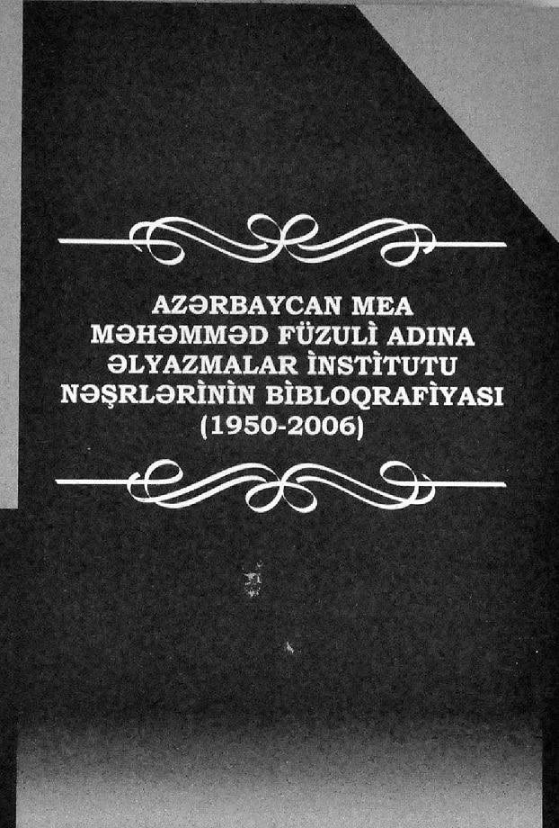 Xəlilov A. Azərbaycan MEA Məhəmməd Füzuli adına Əlyazmalar İnstitutu nəşrlərinin biblioqrafiyası, 1950-2006 (2007)