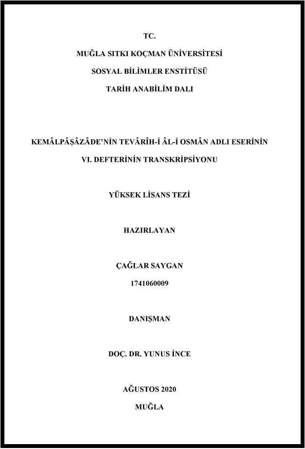 Çağlar Saygan. Kemâlpâşâzâde'nin Tevârîh-i Âl-i Osmân adlı eserinin VI. defterinin transkripsiyonu. Yüksek lisans tezi (2020)