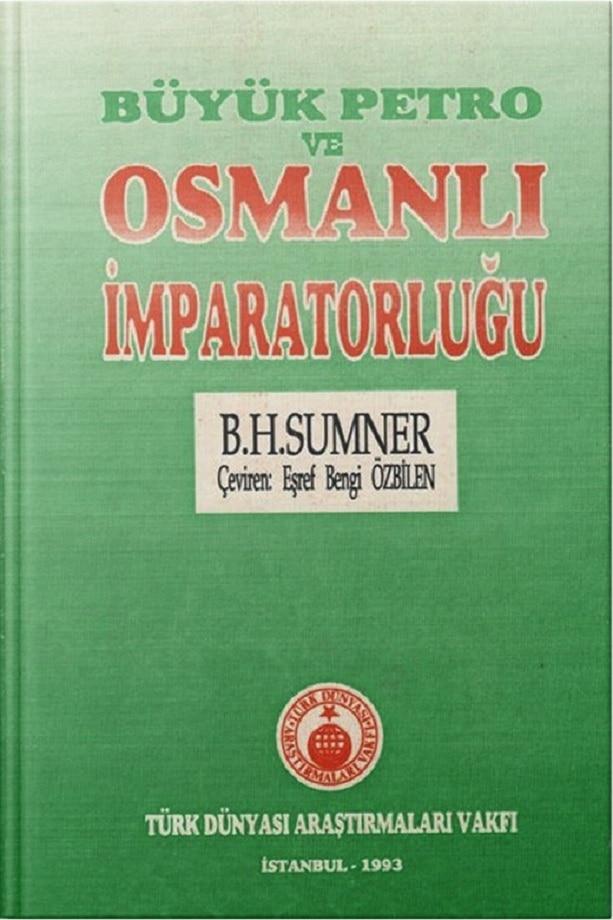 Benedict Humphrey Sumner. Büyük Petro ve Osmanlı İmparatorluğu (1993)