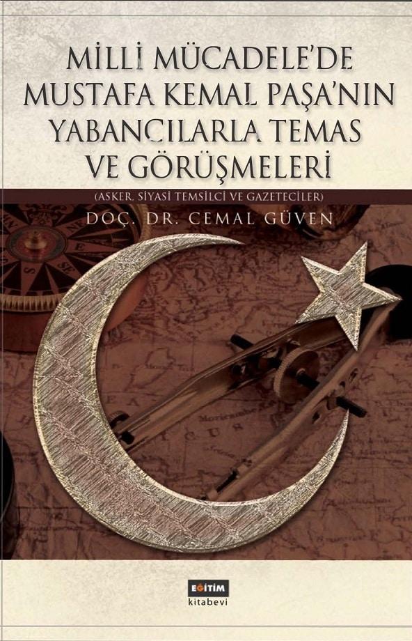 Cemal Güven. Milli Mücadele'de Mustafa Kemal Paşa'nın yabancılarla temas ve görüşmeleri (2012)