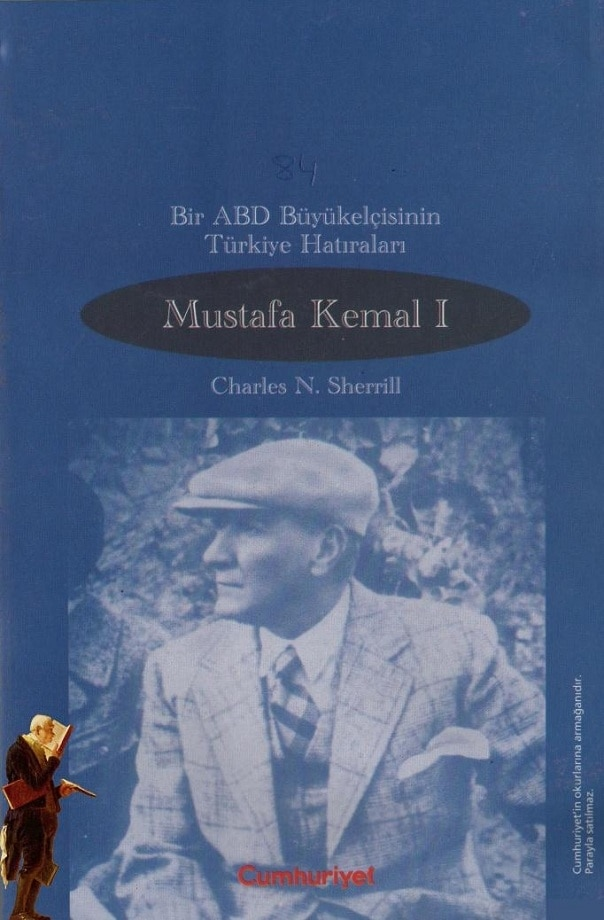 Charles H. Sherrill. Bir ABD büyükelçisinin Türkiye hatıraları: Mustafa Kemal I (1999)