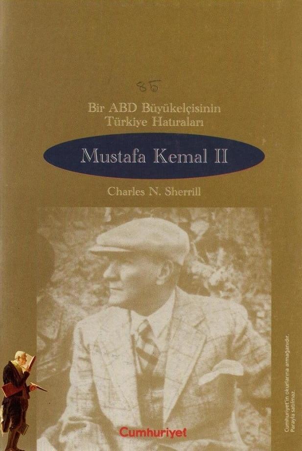 Charles H. Sherrill. Bir ABD büyükelçisinin Türkiye hatıraları: Mustafa Kemal II (1999)