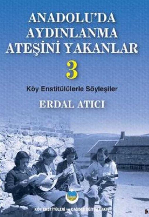 Erdal Atıcı. Anadolu'da aydınlanma ateşini yakanlar 3 (2012)
