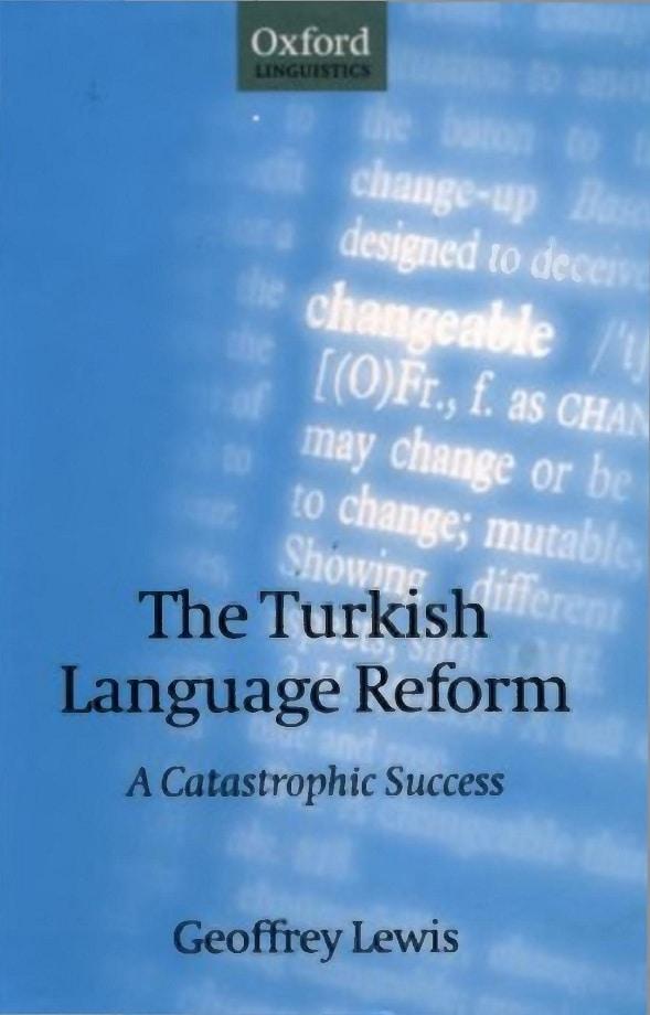 Geoffrey Lewis. The Turkish language reform: a catastrophic success (1999)