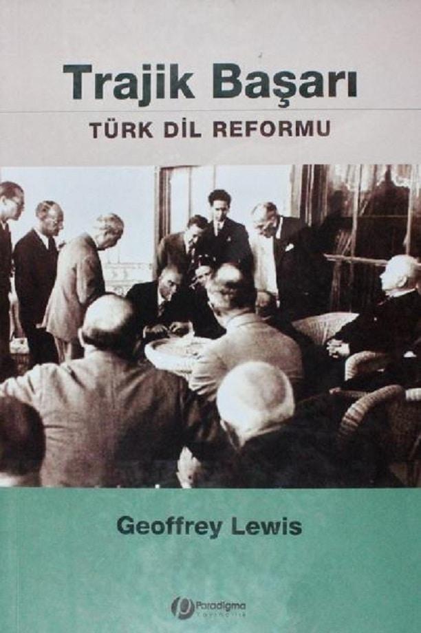 Geoffrey Lewis. Trajik başarı: Türk dil reformu (2007)