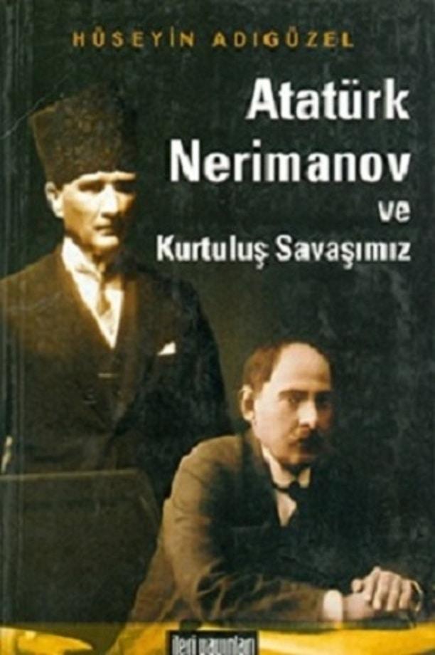 Hüseyin Adıgüzel. Atatürk, Nerimanov ve Kurtuluş Savaşımız (2004)
