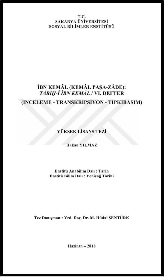 Hakan Yılmaz. İbn Kemâl (Kemâl Paşa-zâde): Tārīḫ-i İbn Kemāl, VI. Defter (inceleme-transkripsiyon-tıpkıbasım). Yüksek lisans tezi (2018)